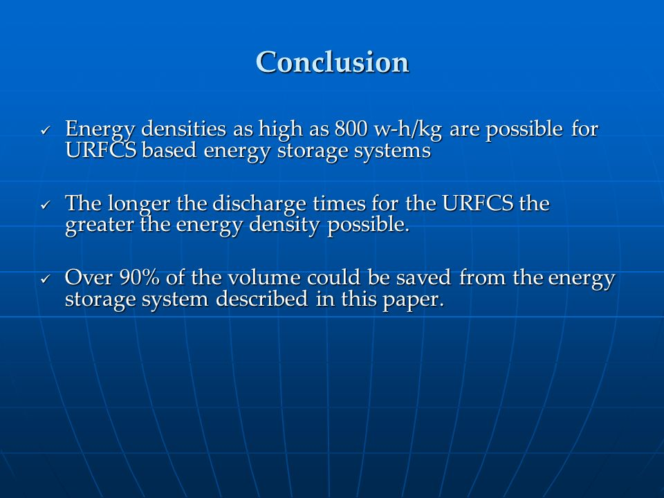 Conclusion Energy densities as high as 800 w-h/kg are possible for URFCS based energy storage systems.