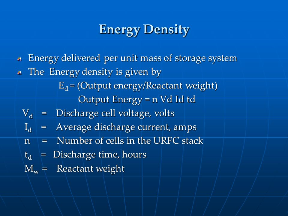 Energy Density Energy delivered per unit mass of storage system