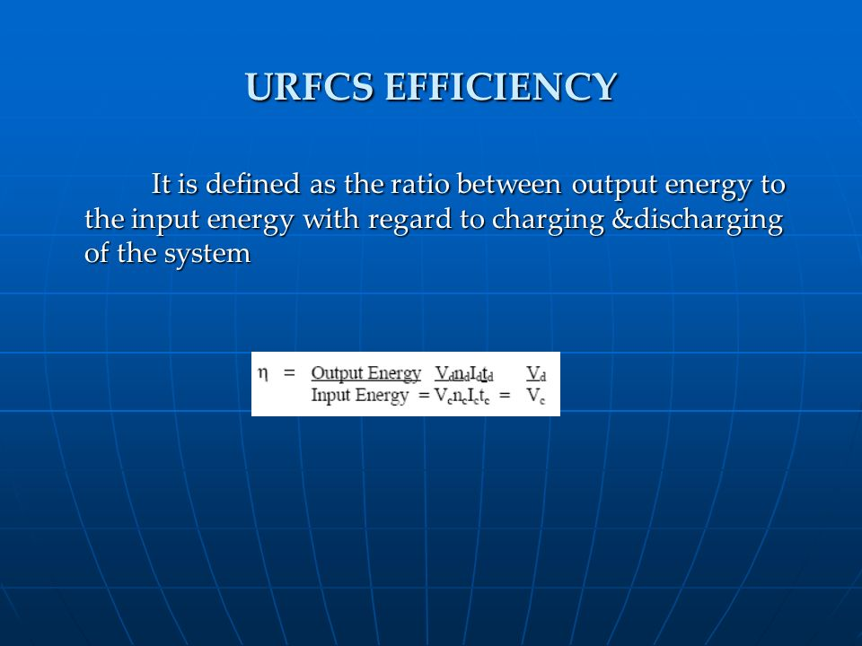URFCS EFFICIENCY It is defined as the ratio between output energy to the input energy with regard to charging &discharging of the system.