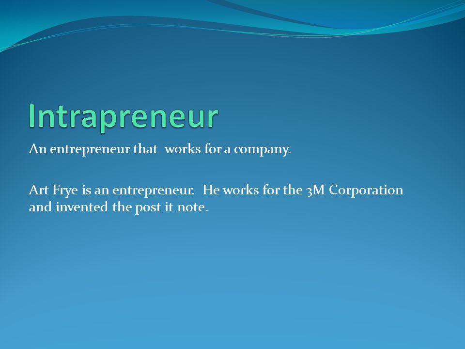 Intrapreneur An entrepreneur that works for a company.