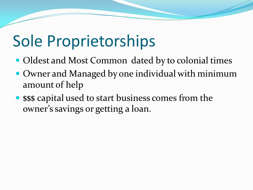 Sole Proprietorships Oldest and Most Common dated by to colonial times