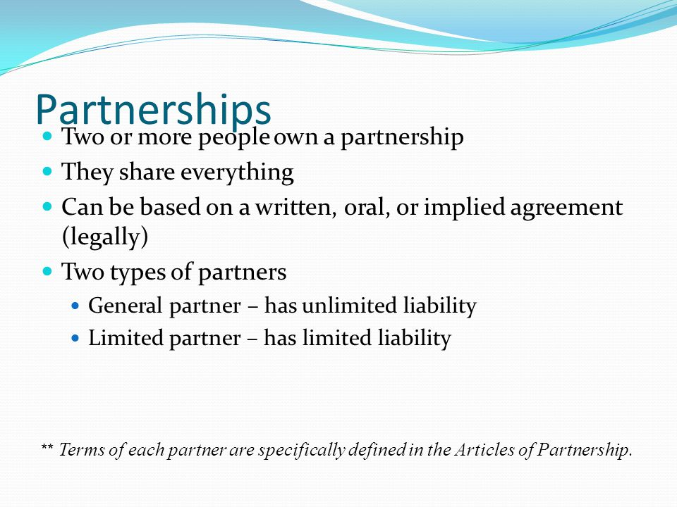 Partnerships Two or more people own a partnership