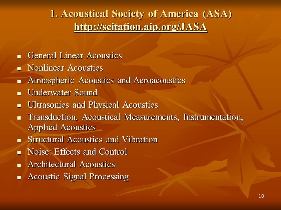 1. Acoustical Society of America (ASA) http://scitation.aip.org/JASA