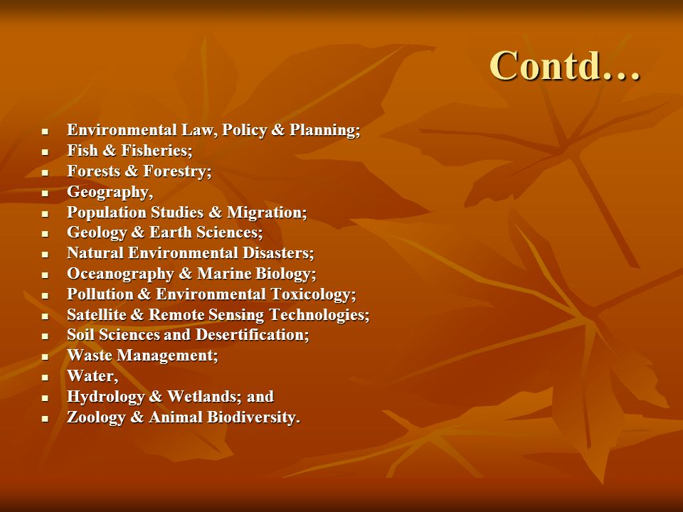 Contd… Environmental Law, Policy & Planning; Fish & Fisheries;