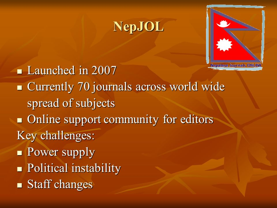 NepJOL Launched in 2007 Currently 70 journals across world wide