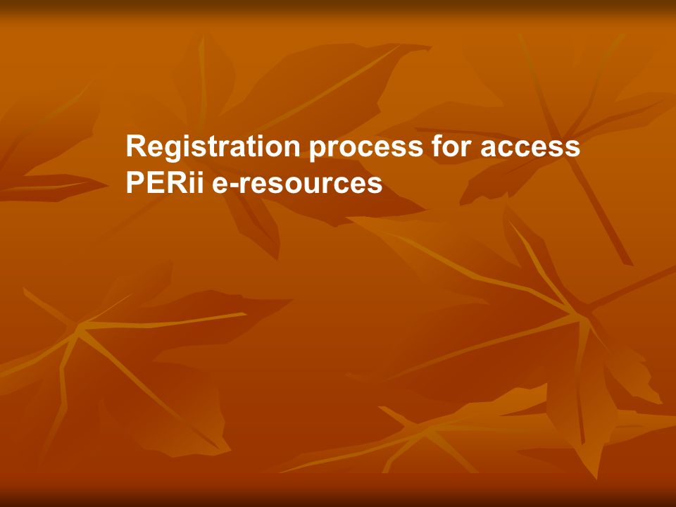 Registration process for access PERii e-resources