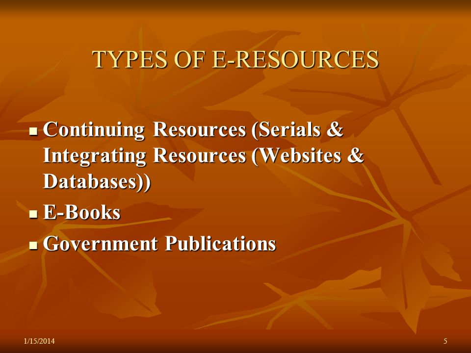 TYPES OF E-RESOURCES Continuing Resources (Serials & Integrating Resources (Websites & Databases)) E-Books.