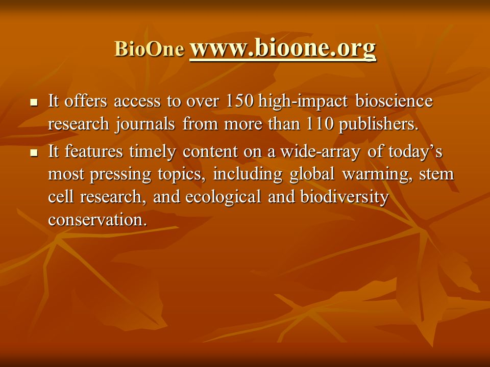 BioOne www.bioone.org It offers access to over 150 high-impact bioscience research journals from more than 110 publishers.