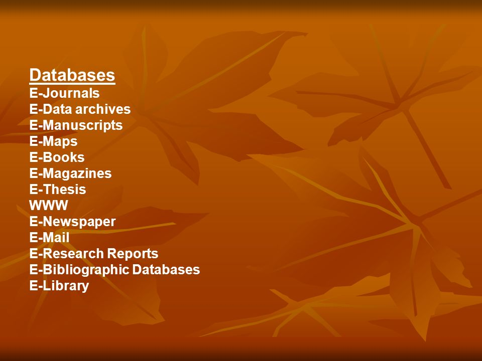 Databases E-Journals E-Data archives E-Manuscripts E-Maps E-Books