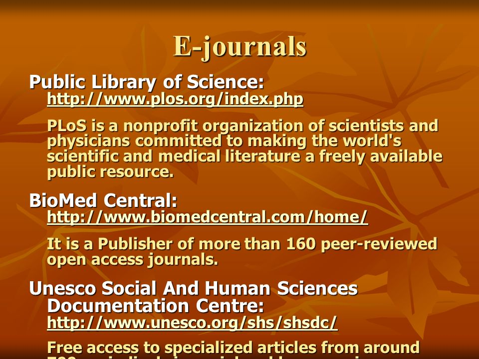 E-journals Public Library of Science: http://www.plos.org/index.php