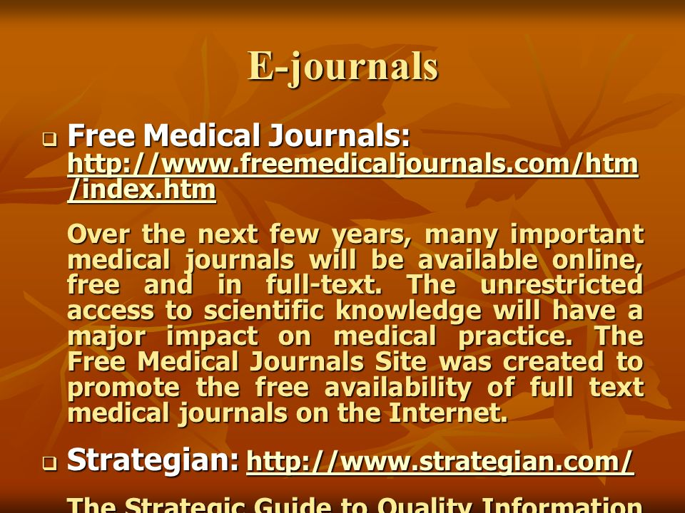 E-journals Free Medical Journals: http://www.freemedicaljournals.com/htm/index.htm.