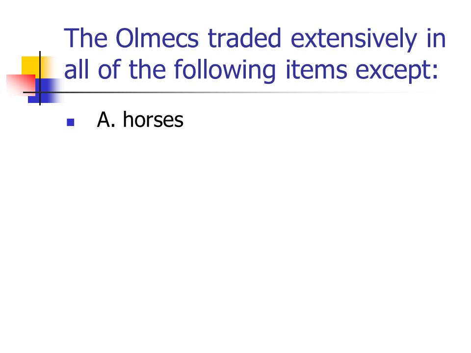 The Olmecs traded extensively in all of the following items except: