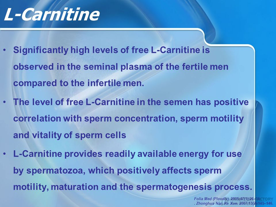 L-Carnitine Significantly high levels of free L-Carnitine is observed in the seminal plasma of the fertile men compared to the infertile men.