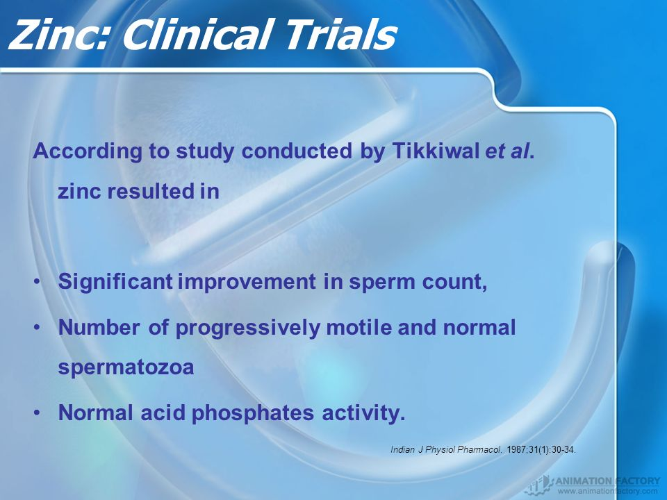 Zinc: Clinical Trials According to study conducted by Tikkiwal et al. zinc resulted in. Significant improvement in sperm count,