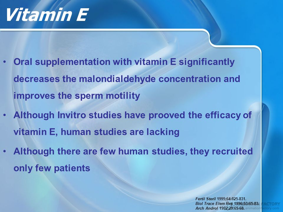 Vitamin E Oral supplementation with vitamin E significantly decreases the malondialdehyde concentration and improves the sperm motility.