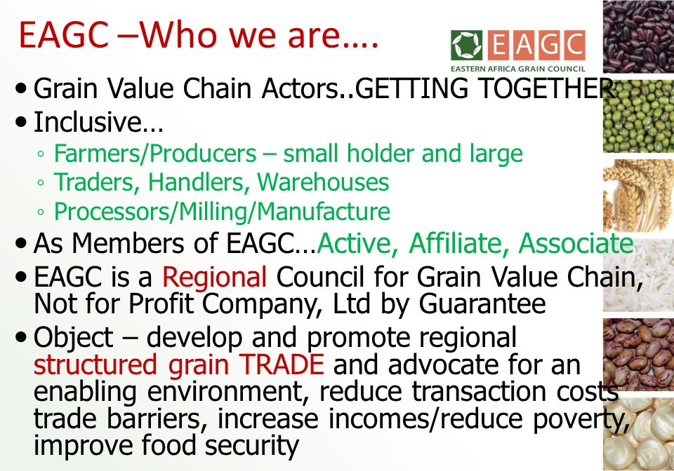 EAGC –Who we are…. Grain Value Chain Actors..GETTING TOGETHER