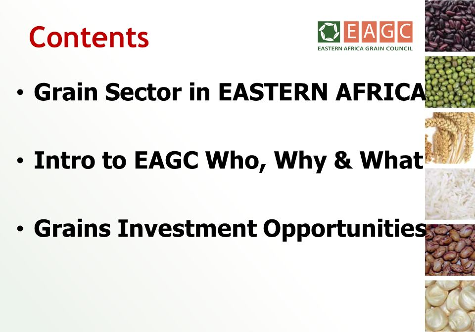 Contents Grain Sector in EASTERN AFRICA Intro to EAGC Who, Why & What