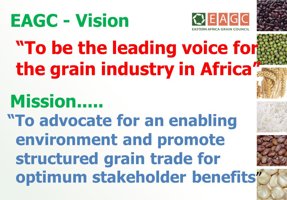 EAGC - Vision To be the leading voice for the grain industry in Africa Mission.....