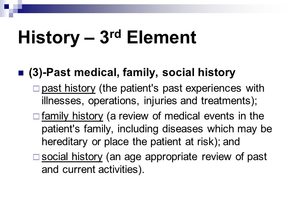 History – 3rd Element (3)-Past medical, family, social history