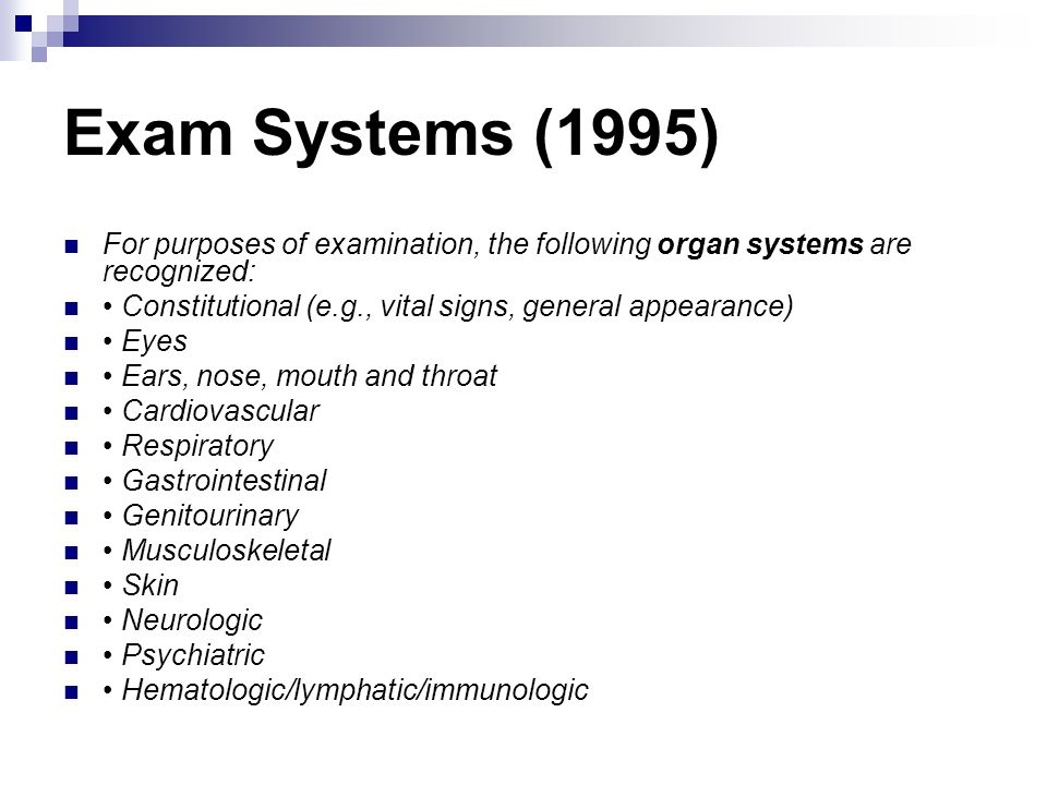 Exam Systems (1995) For purposes of examination, the following organ systems are recognized: