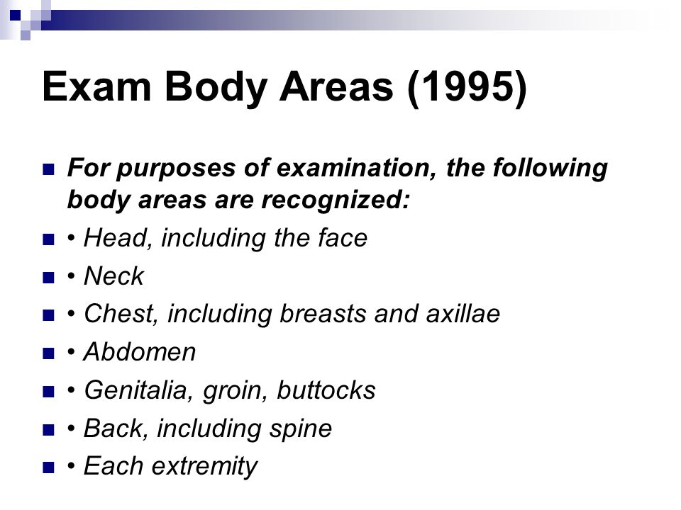 Exam Body Areas (1995) For purposes of examination, the following body areas are recognized: • Head, including the face.
