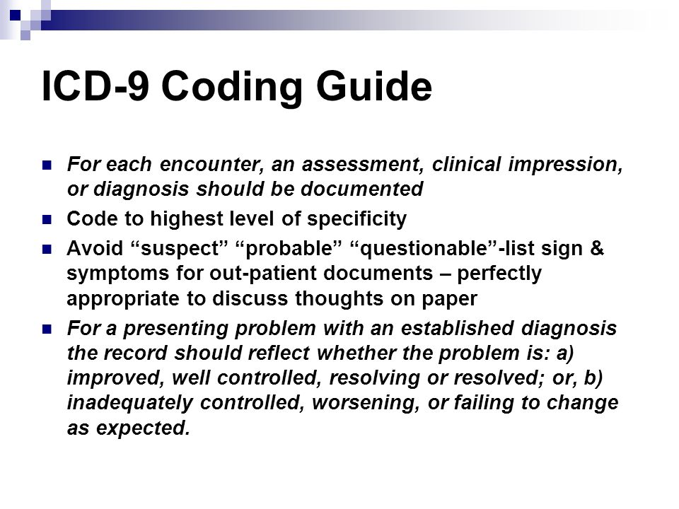 ICD-9 Coding Guide For each encounter, an assessment, clinical impression, or diagnosis should be documented.