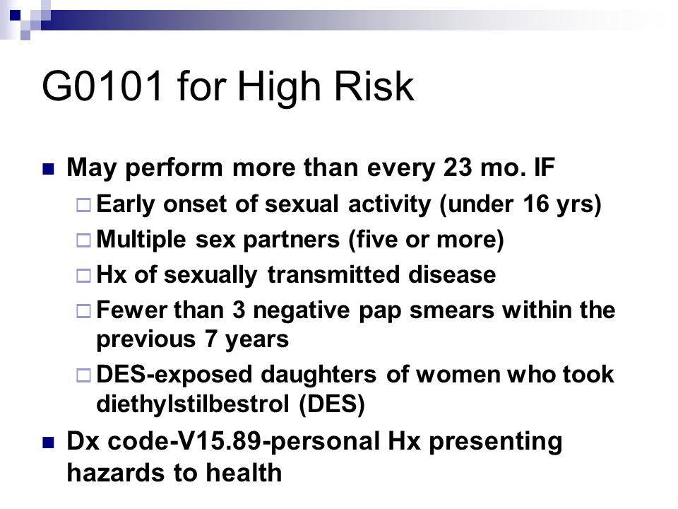 G0101 for High Risk May perform more than every 23 mo. IF