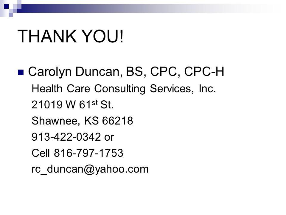 THANK YOU! Carolyn Duncan, BS, CPC, CPC-H