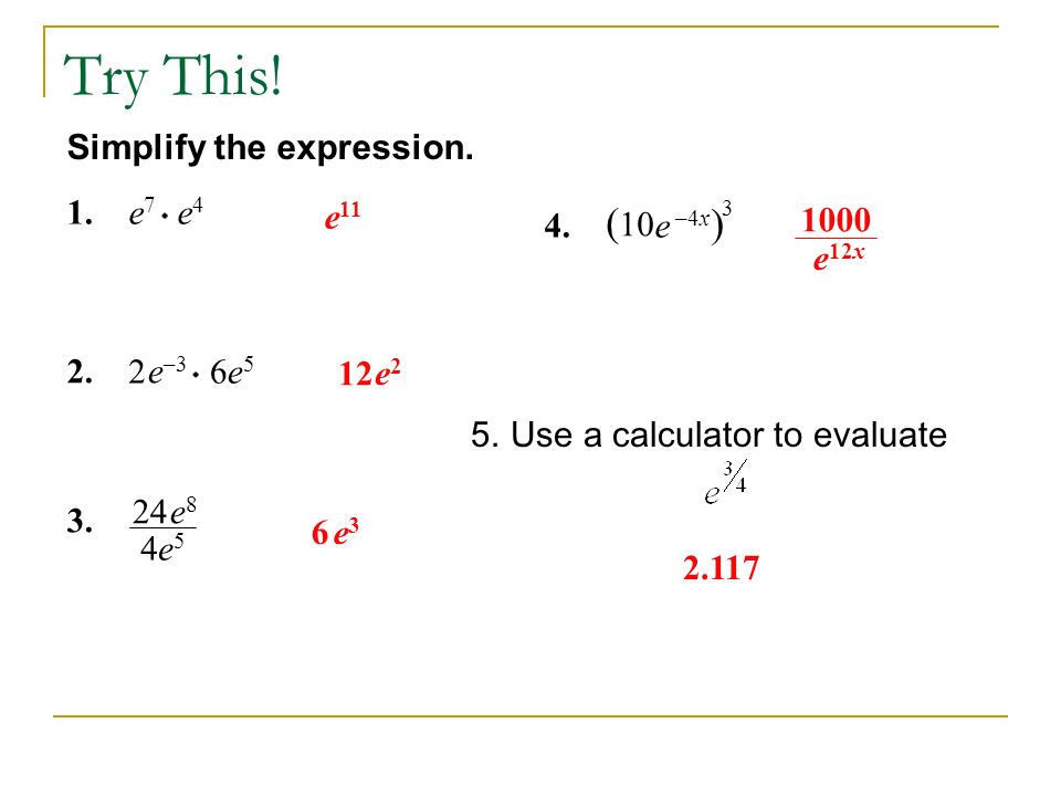 Try This! (10 ) Simplify the expression. 1. e7 e4 e11 4. e –4x
