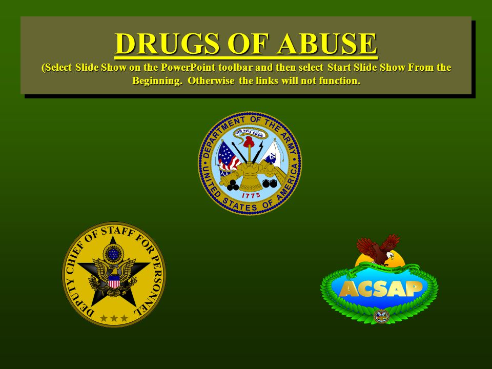 DRUGS OF ABUSE (Select Slide Show on the PowerPoint toolbar and then select Start Slide Show From the Beginning.