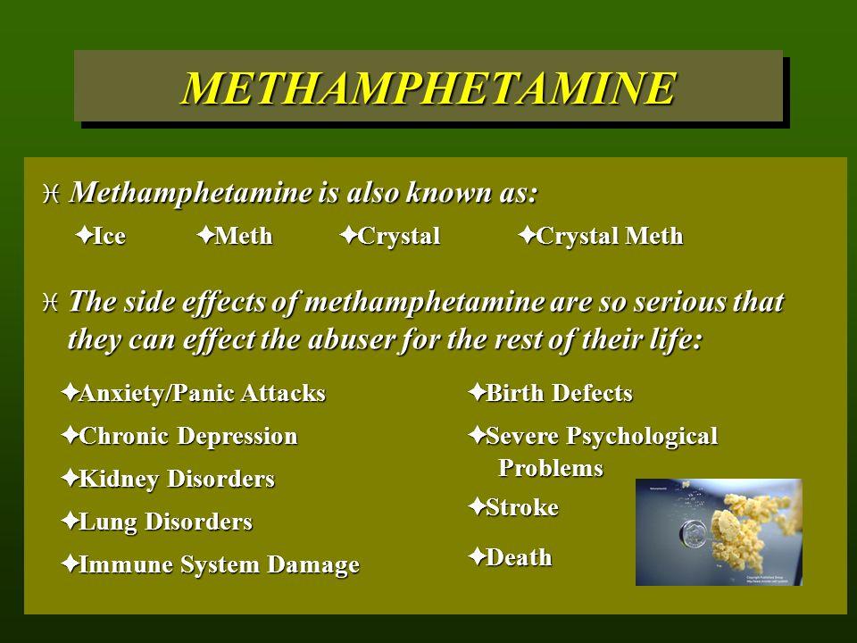 METHAMPHETAMINE Methamphetamine is also known as: