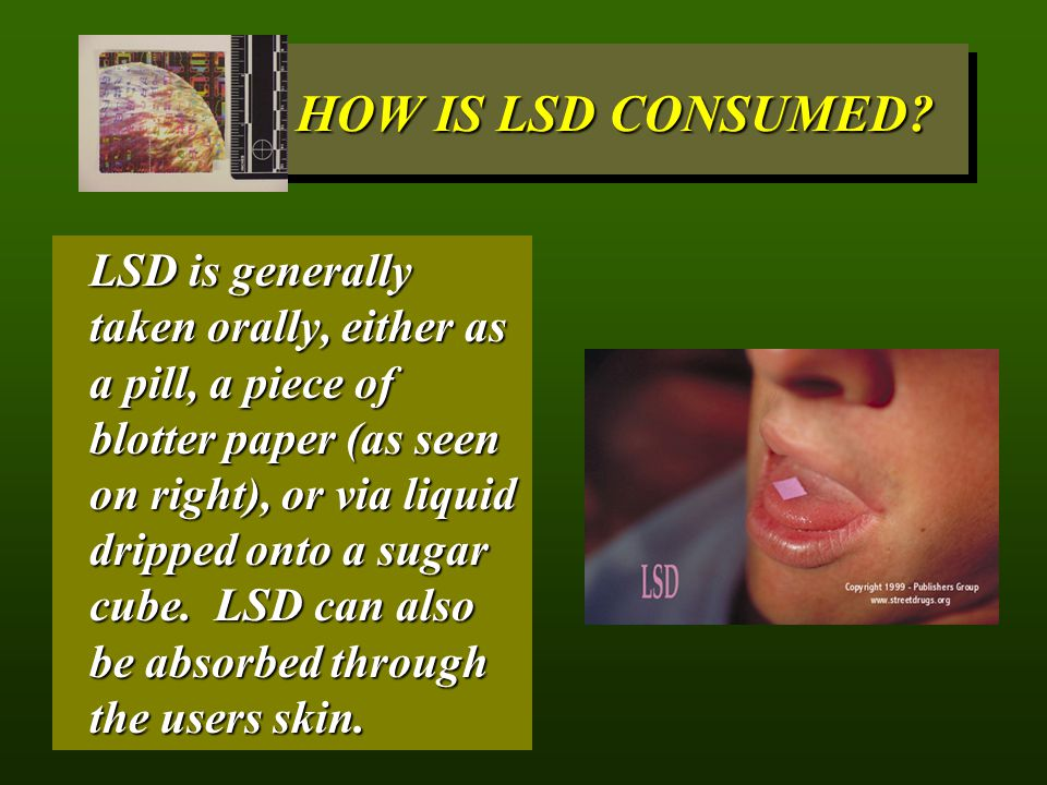 HOW IS LSD CONSUMED