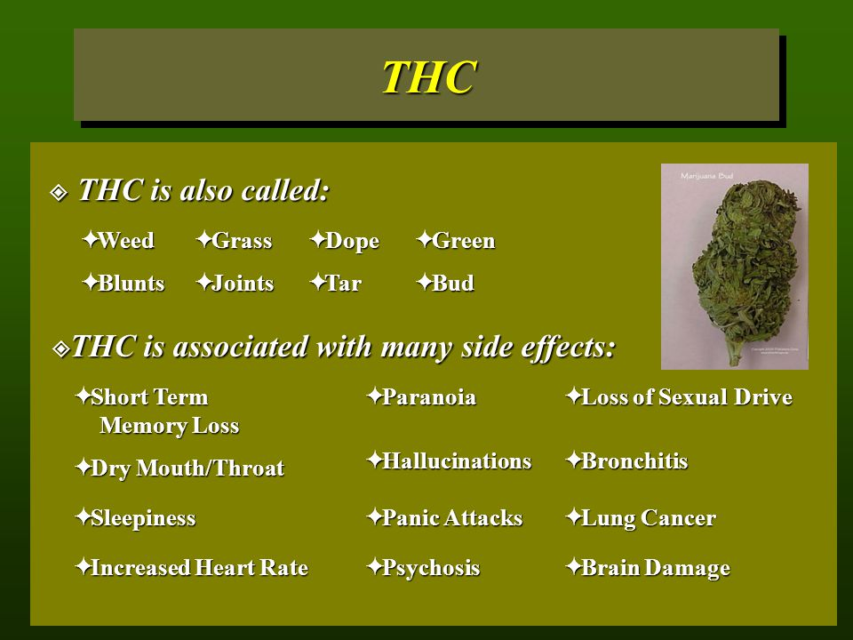 THC THC is also called: THC is associated with many side effects: Weed