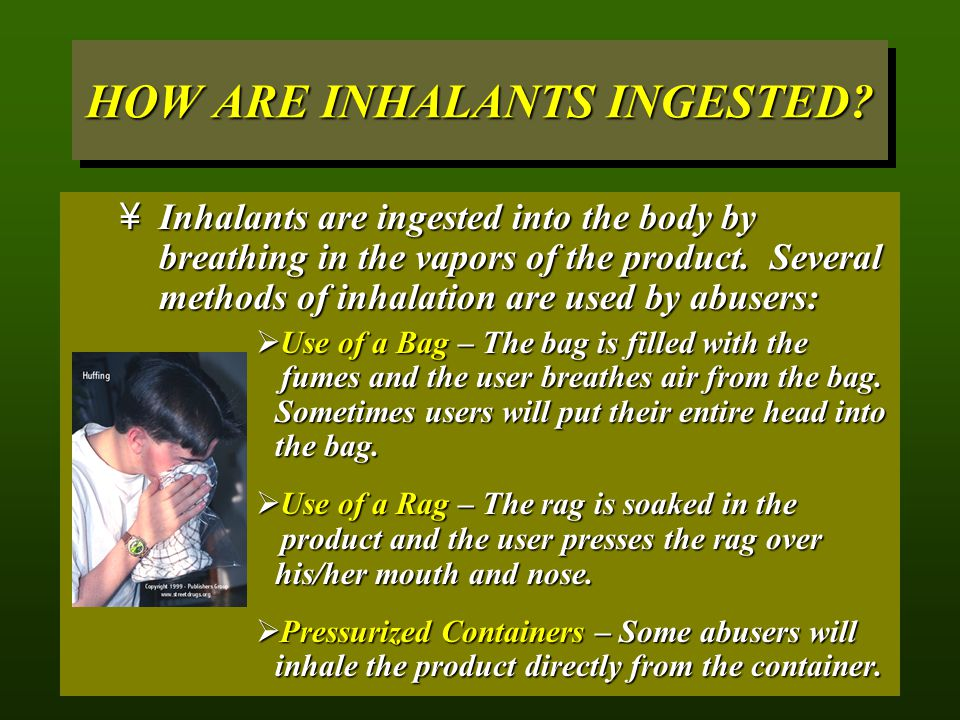 HOW ARE INHALANTS INGESTED