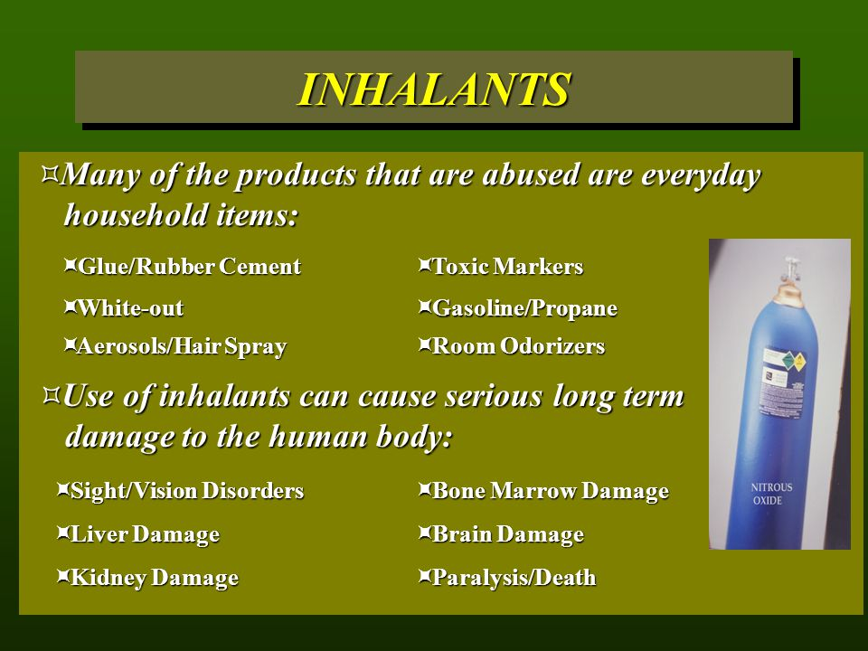 INHALANTS Many of the products that are abused are everyday household items: Glue/Rubber Cement. Toxic Markers.