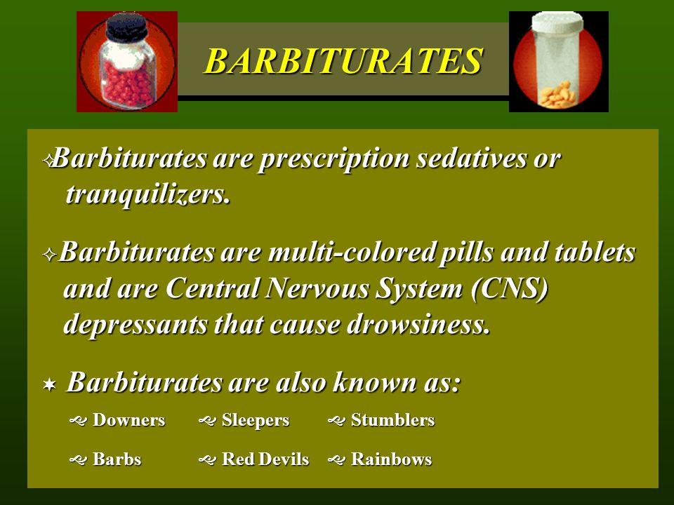 BARBITURATES Barbiturates are prescription sedatives or tranquilizers.