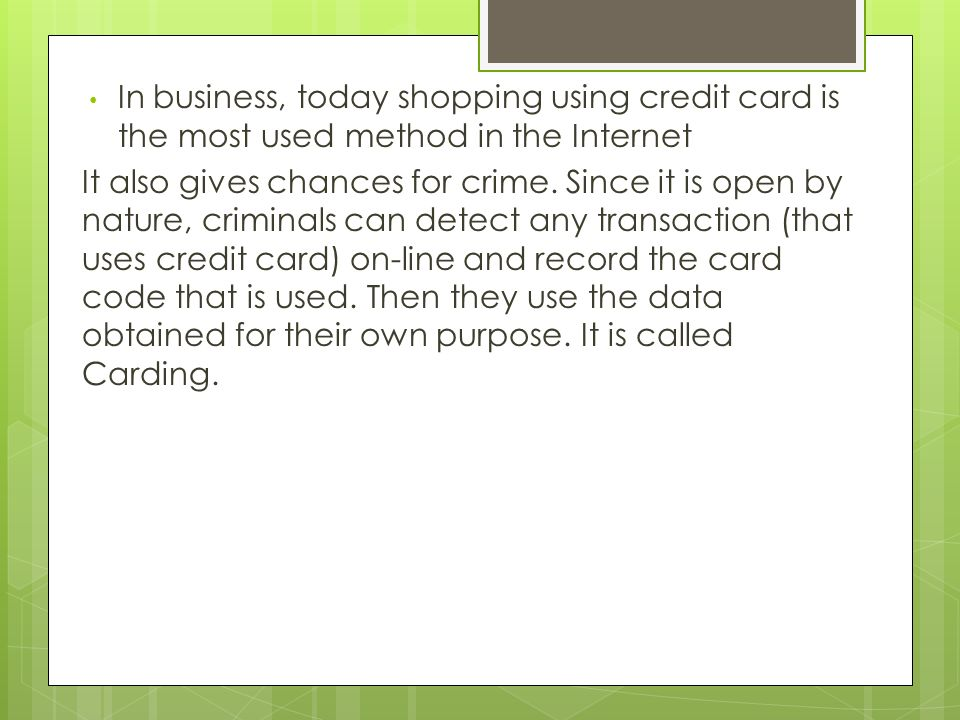 In business, today shopping using credit card is the most used method in the Internet