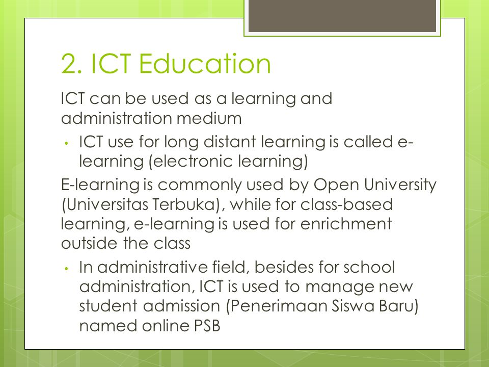 2. ICT Education ICT can be used as a learning and administration medium.