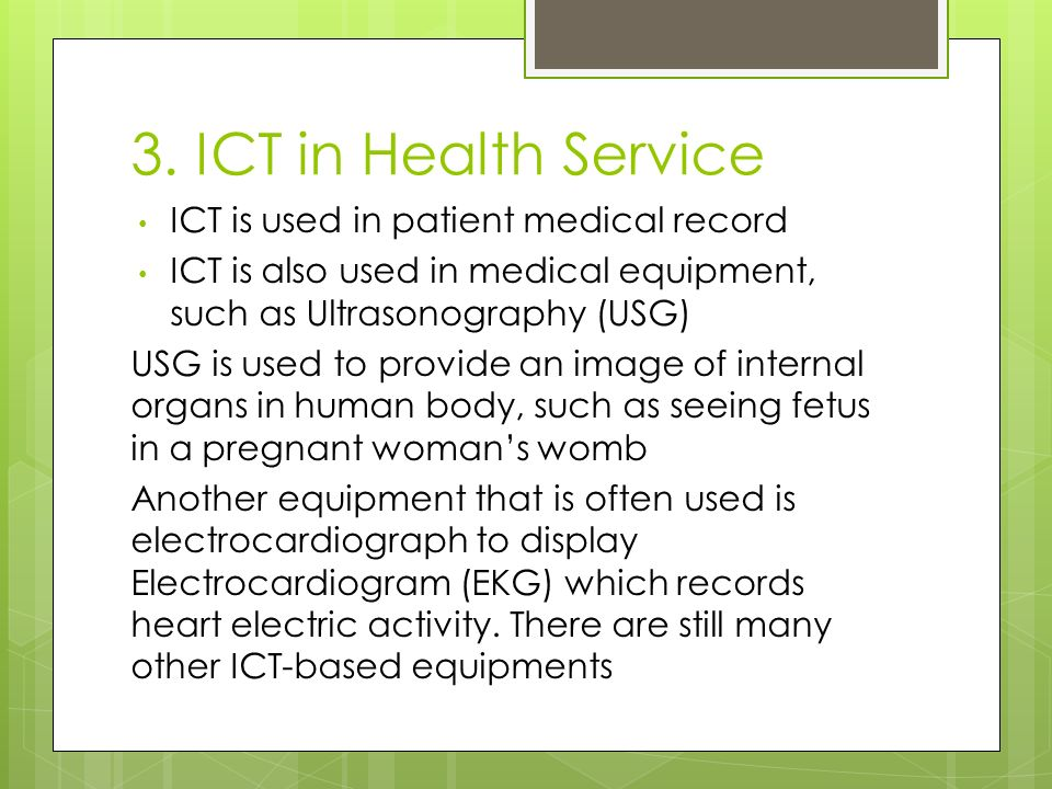 3. ICT in Health Service ICT is used in patient medical record