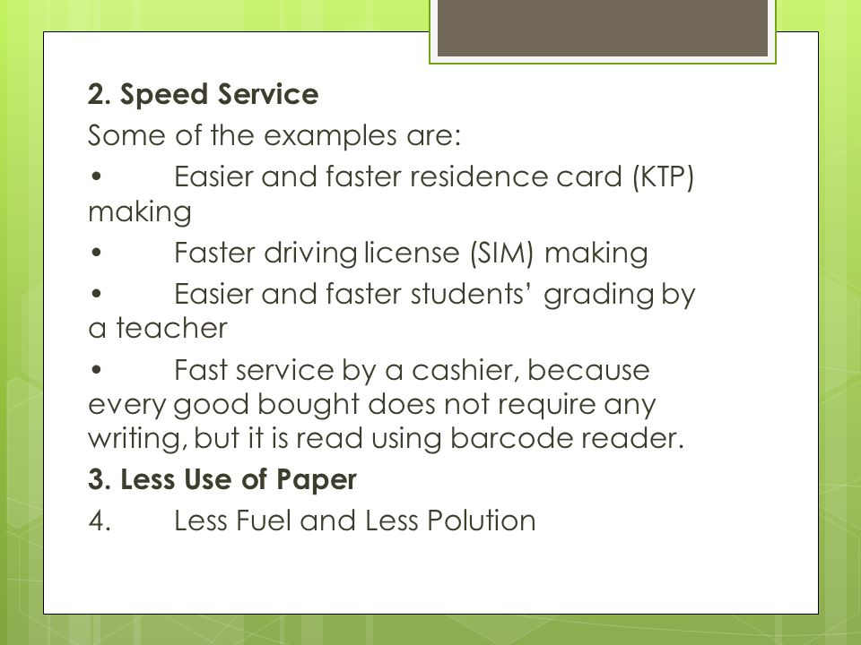 2. Speed Service Some of the examples are: • Easier and faster residence card (KTP) making. • Faster driving license (SIM) making.