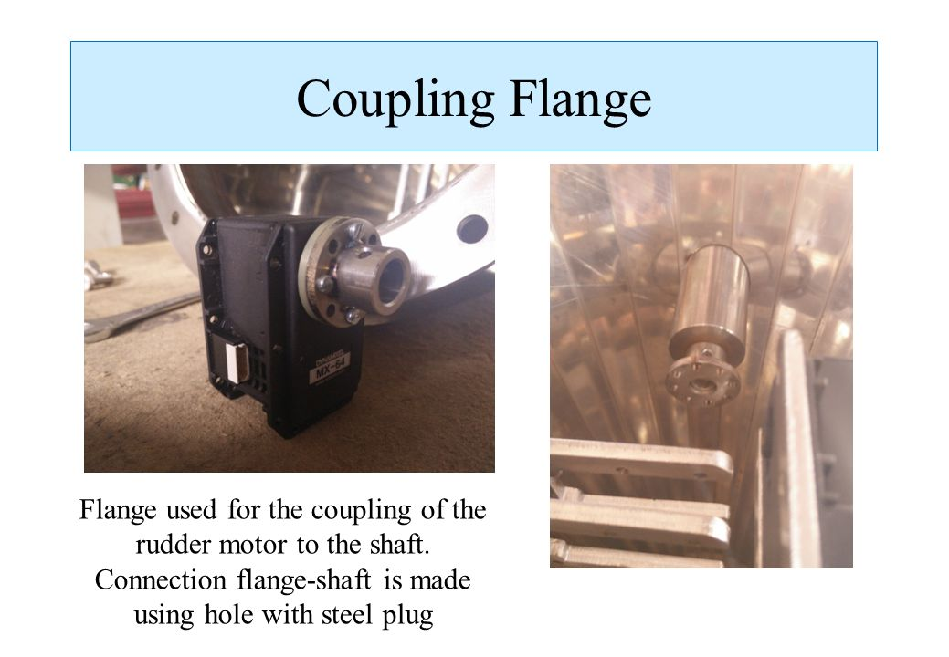 Coupling Flange Flange used for the coupling of the rudder motor to the shaft.