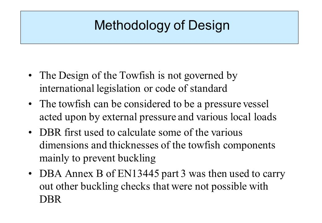 Methodology of Design The Design of the Towfish is not governed by international legislation or code of standard.
