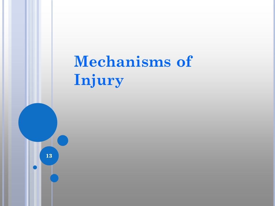 Mechanisms of Injury Now, we will discuss the common mechanisms of injury for this diagnosis. 13. 13.