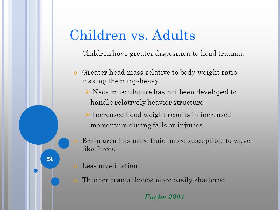 Children vs. Adults Children have greater disposition to head trauma: