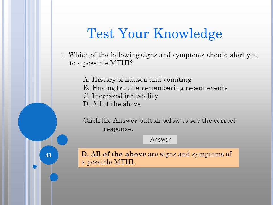 Test Your Knowledge 1. Which of the following signs and symptoms should alert you to a possible MTHI