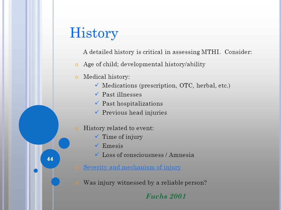History A detailed history is critical in assessing MTHI. Consider: