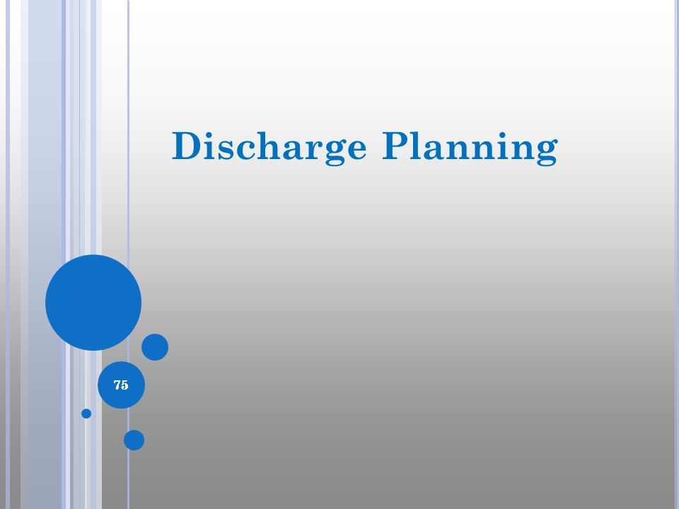 Discharge Planning In this chapter, we will discuss the details of appropriate discharge planning. 75.