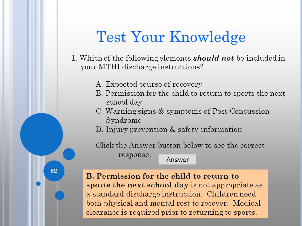 Test Your Knowledge 1. Which of the following elements should not be included in your MTHI discharge instructions
