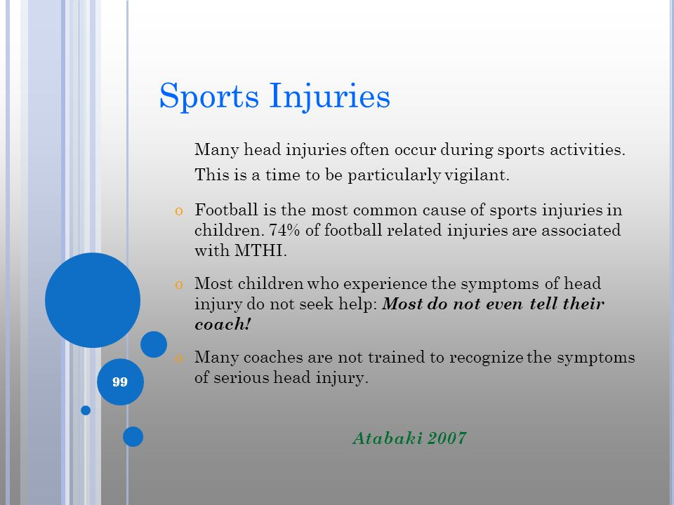 Sports Injuries Many head injuries often occur during sports activities. This is a time to be particularly vigilant.
