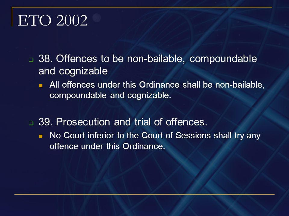 ETO 2002 38. Offences to be non-bailable, compoundable and cognizable